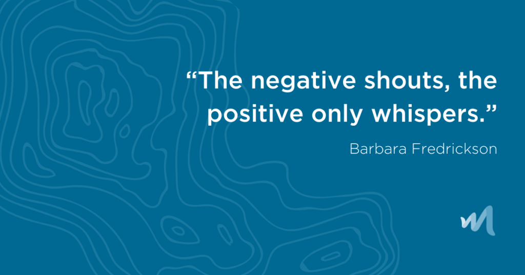 The negative shouts, the positive only whispers - Barbara Fredrickson